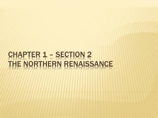 Chapter 1 – Section 2 The Northern Renaissance
