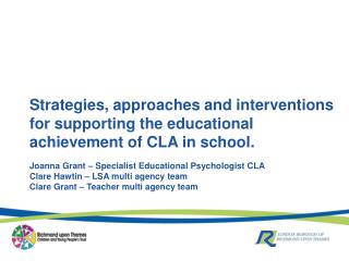 Strategies, approaches and interventions for supporting the educational achievement of CLA in school.