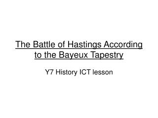 The Battle of Hastings According to the Bayeux Tapestry