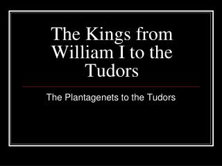 The Kings from William I to the Tudors