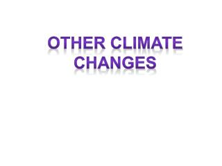 Other Climate Changes