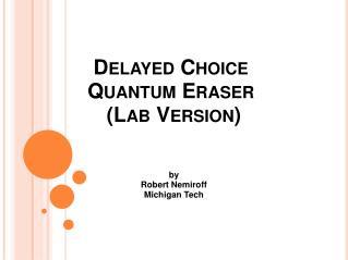 Delayed Choice Quantum Eraser (Lab Version)