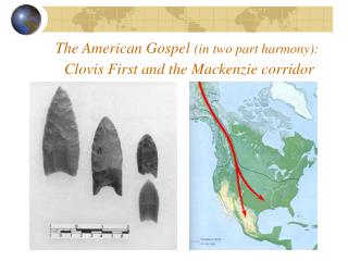 The American Gospel (in two part harmony): Clovis First and the Mackenzie corridor