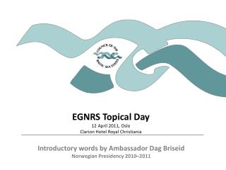 EGNRS Topical Day 12 April 2011, Oslo Clarion Hotel Royal Christiania