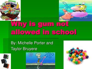 Why is gum not allowed in school