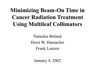 Minimizing Beam-On Time in Cancer Radiation Treatment Using Multileaf Collimators