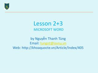 Lesson 2+3 MICROSOFT WORD by Nguyễn Thanh Tùng Email:  tungnt@isvnu.vn Web: http://khoaquocte.vn/Article/Index/405