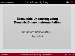 Executable Unpacking using DynamicBinaryInstrumentation Shubham Bansal (iN3O) Feb 2015