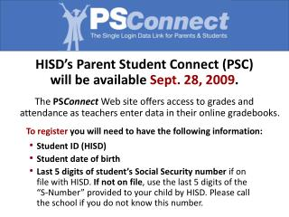 HISD's Parent Student Connect (PSC) will be available Sept. 28, 2009 .