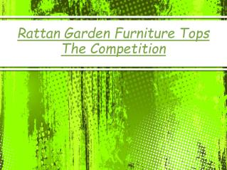 Rattan Garden Furniture Tops The Competition
