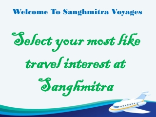 Select your most like travel interest at sanghmitra