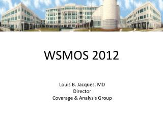 Louis B. Jacques, MD Director Coverage & Analysis Group