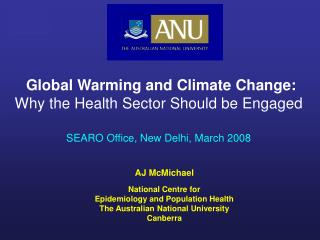 AJ McMichael National Centre for Epidemiology and Population Health  The Australian National University  Canberra
