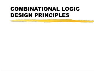 COMBINATIONAL LOGIC DESIGN PRINCIPLES