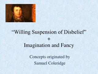 """""""Willing Suspension of Disbelief"""" + Imagination  and Fancy"""