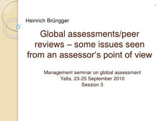Global assessments/peer reviews – some issues seen from an assessor's point of view