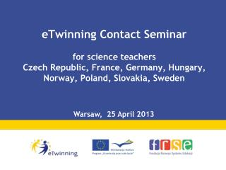 eTwinning Contact Seminar for science teachers  Czech Republic, France, Germany, Hungary, Norway, Poland, Slovakia, Swed