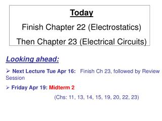 Today Finish Chapter 22 (Electrostatics) Then  Chapter 23 (Electrical Circuits)