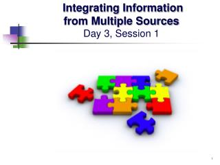 Integrating Information  from Multiple Sources Day 3, Session 1