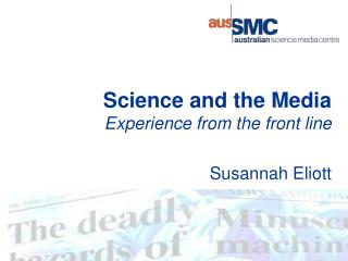 Science and the Media Experience from the front line   Susannah Eliott
