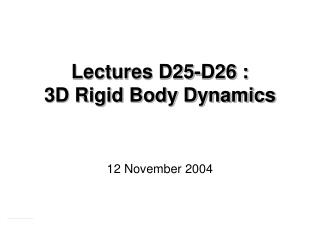 Lectures D25-D26 : 3D Rigid Body Dynamics