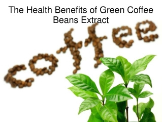The Health Benefits of Green Coffee Beans Extract