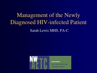 Management of the Newly Diagnosed HIV-infected Patient