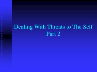 Dealing With Threats to The Self Part 2