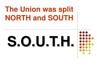 The Union was split NORTH and SOUTH