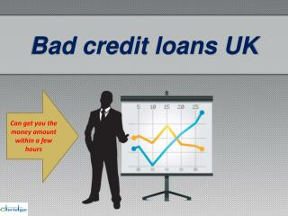 Bad credit loans can get you the money amount within a few h