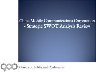 China Mobile Communications Corporation - Strategic SWOT Analysis Review