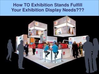 How TO Exhibition Stands Fulfil Your Exhibition Display Need