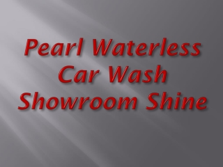 Pearl Waterless Car Wash Showroom Shine Cars