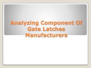 Analyzing Component Of Gate Latches Manufacturers