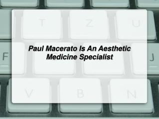 Paul Macerato Is An Aesthetic Medicine Specialist
