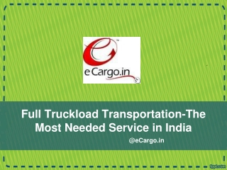 Full Truckload Transportation-The Most Needed Service in Ind