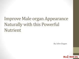 Improve Male organ Appearance Naturally with this Powerful