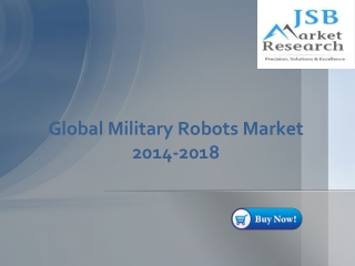 JSB Market Research -Global Military Robots Market 2014-2018
