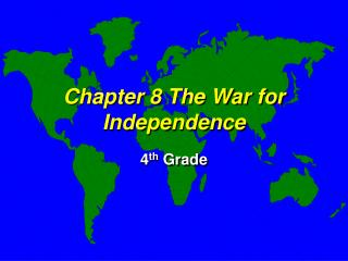 Chapter 8 The War for  Independence
