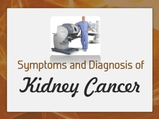 Symptoms and Diagnosis for cancer of the Kidney