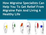 How Migraine Specialists Can Help You To Get Relief From Mig