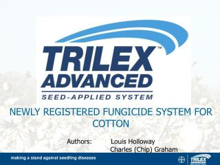 newly registered fungicide system for cotton  authors:  louis holloway    charles chip graham