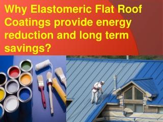 Why Elastomeric Flat Roof Coatings provide energy reduction