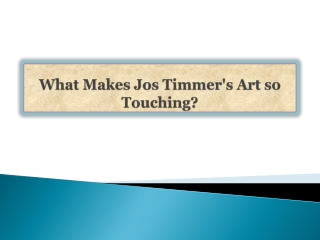 What Makes Jos Timmer's Art so Touching?