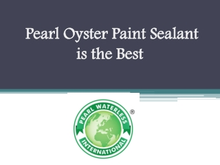 Pearl Oyster Paint Sealant is the Best
