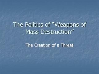 "The Politics of ""Weapons of Mass Destruction"""