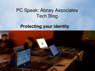 PC Speak: Abney Associates Tech Blog: Protecting your identi