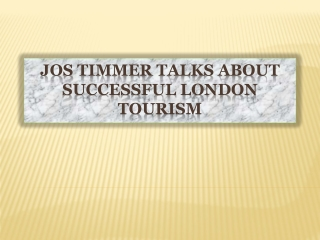 Jos Timmer Talks About Successful London Tourism