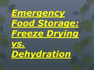 Emergency Food Storage: Freeze Drying vs. Dehydration