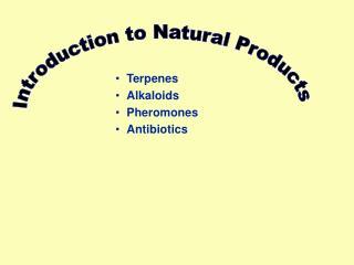 Terpenes Alkaloids Pheromones Antibiotics